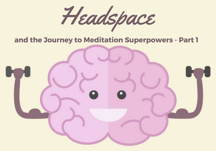Post image for Headspace and the Journey to Meditation Superpowers - Part 1